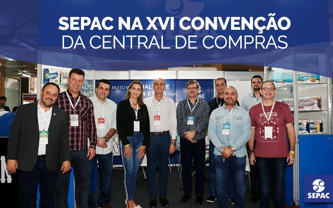 A SEPAC participou da XVI Convenção da Central de Compras - SEPAC
